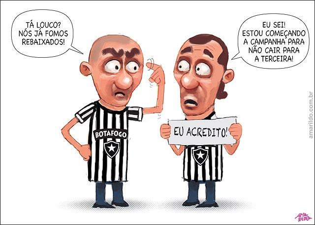 Botafogo eu acredito que nao caio para a terceira divisao