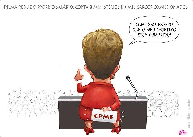 DILMA TESOURA CORTA SALARIO MINISTERIOS CARGOS COMISSIONADOS PLACA MAO atras CPMF b