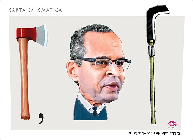 Carta enigmatica machado Ministro henrique alves foi se foice