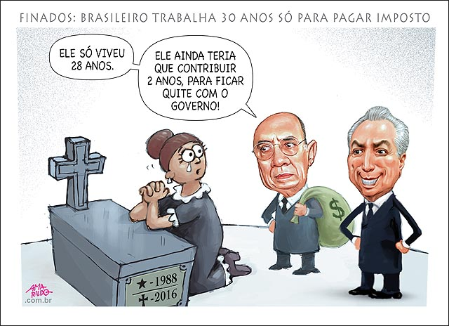 FINADOS Imposto brasileiro trabalho 30 anos cemiterio mae jelho tumulo Meirelles Temer cobrando 2